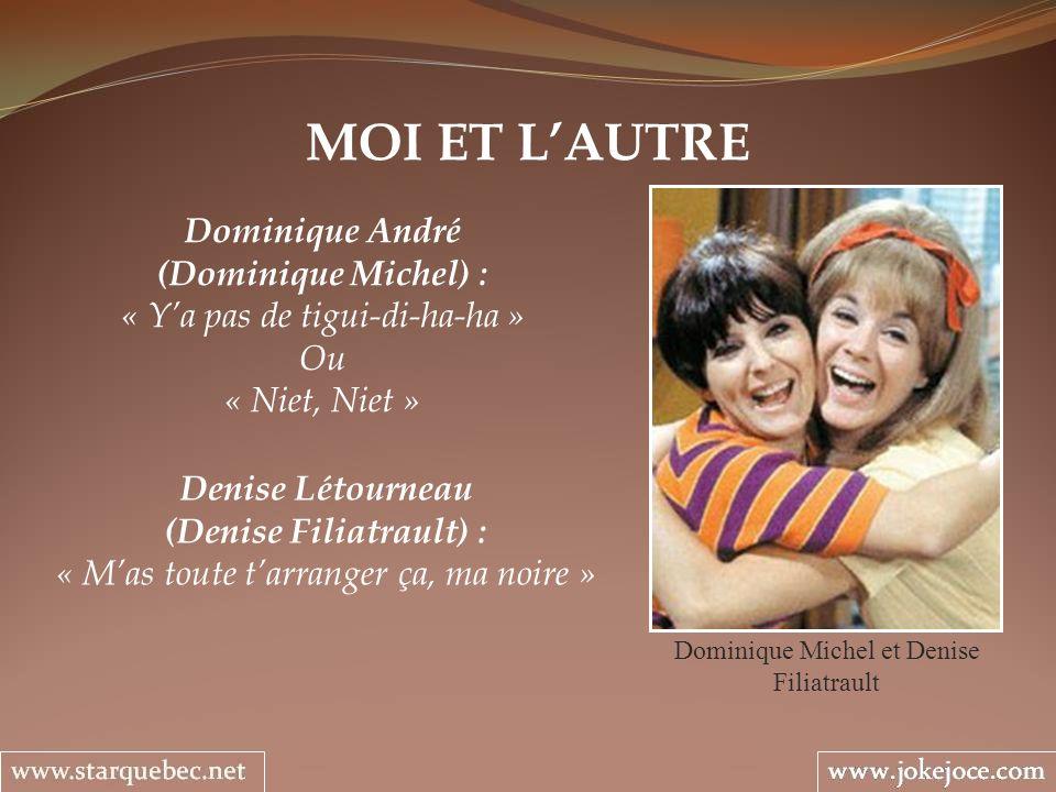 MOI ET LAUTRE Dominique Michel et Denise Filiatrault Dominique André (Dominique Michel) : « Ya pas de tigui-di-ha-ha » Ou « Niet, Niet » Denise Létour
