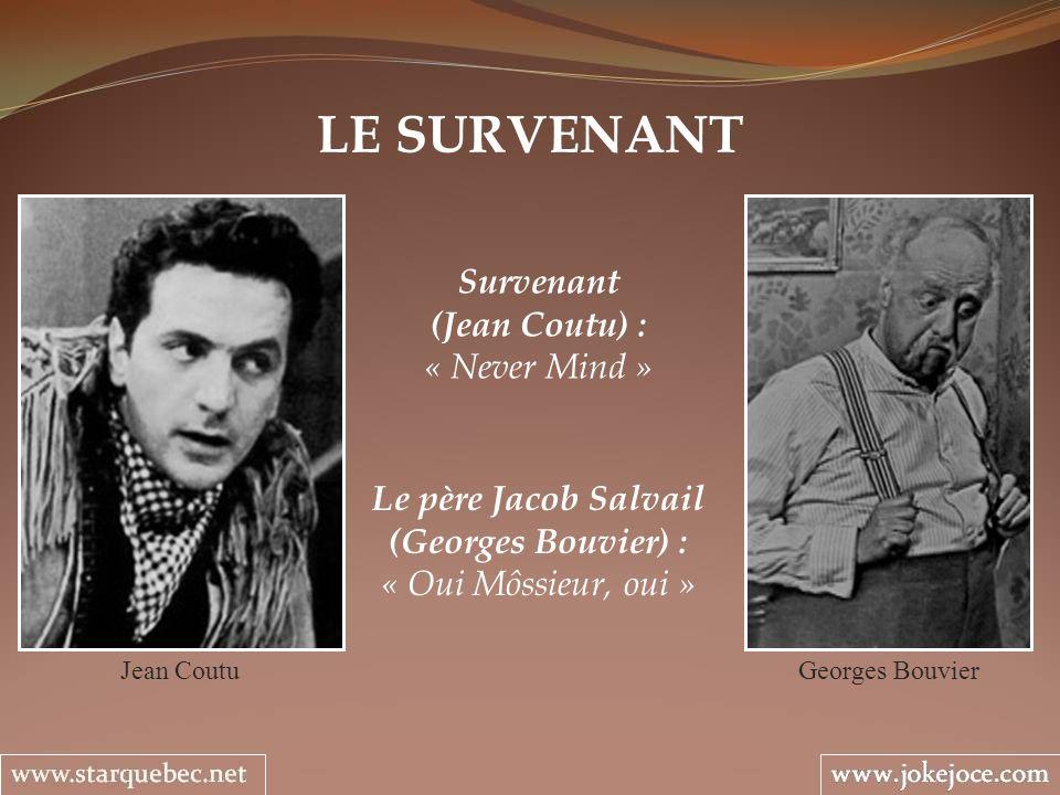 LE SURVENANT Le père Jacob Salvail (Georges Bouvier) : « Oui Môssieur, oui » Georges BouvierJean Coutu Survenant (Jean Coutu) : « Never Mind »