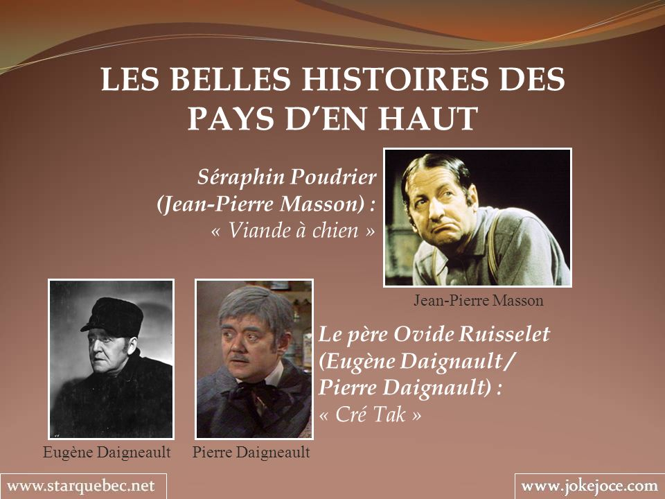 LES BELLES HISTOIRES DES PAYS DEN HAUT Jean-Pierre Masson Séraphin Poudrier (Jean-Pierre Masson) : « Viande à chien » Eugène Daigneault Le père Ovide