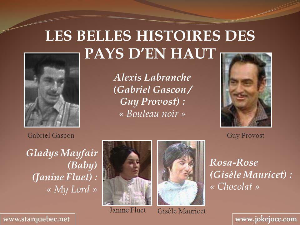 LES BELLES HISTOIRES DES PAYS DEN HAUT Gabriel Gascon Alexis Labranche (Gabriel Gascon / Guy Provost) : « Bouleau noir » Gisèle Mauricet Gladys Mayfai