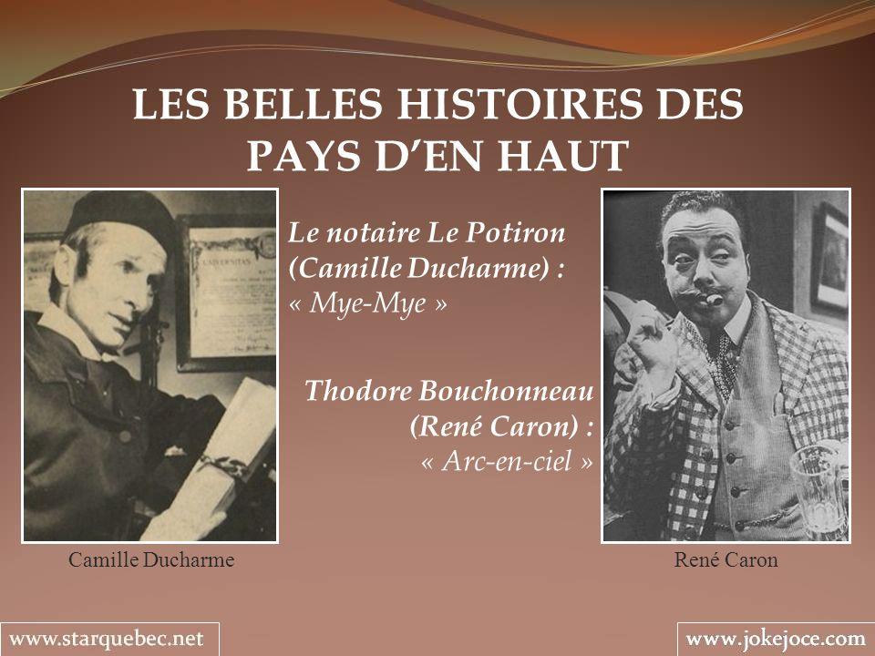 LES BELLES HISTOIRES DES PAYS DEN HAUT René Caron Le notaire Le Potiron (Camille Ducharme) : « Mye-Mye » Thodore Bouchonneau (René Caron) : « Arc-en-c
