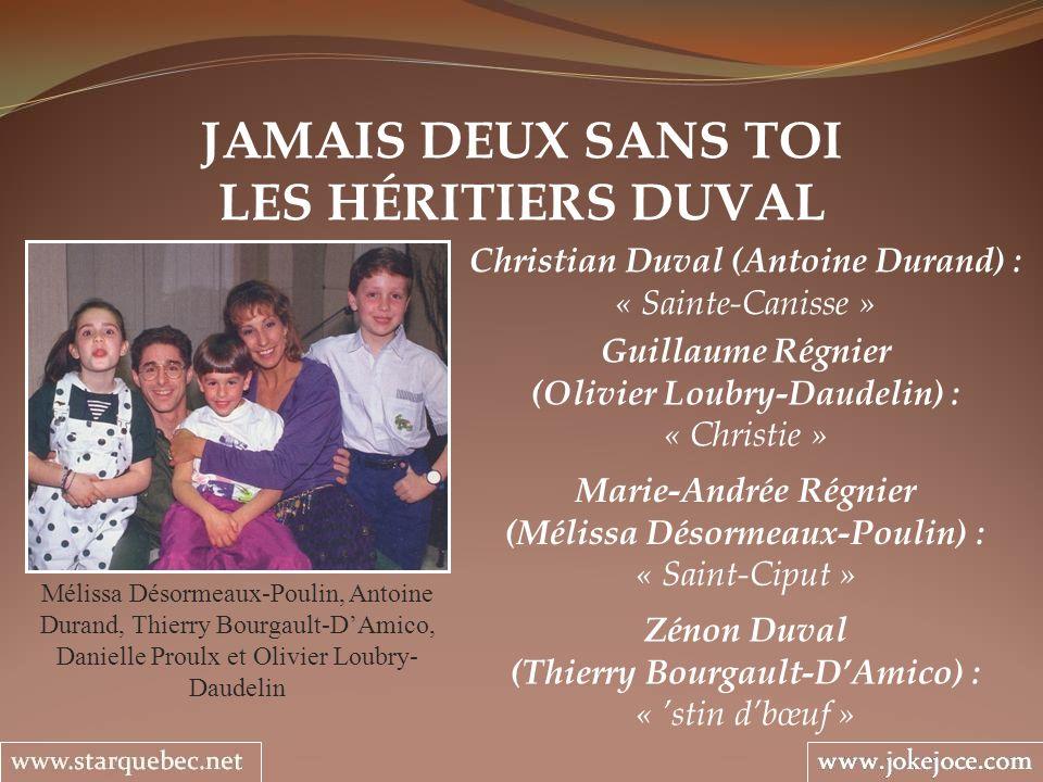 JAMAIS DEUX SANS TOI LES HÉRITIERS DUVAL Mélissa Désormeaux-Poulin, Antoine Durand, Thierry Bourgault-DAmico, Danielle Proulx et Olivier Loubry- Daude
