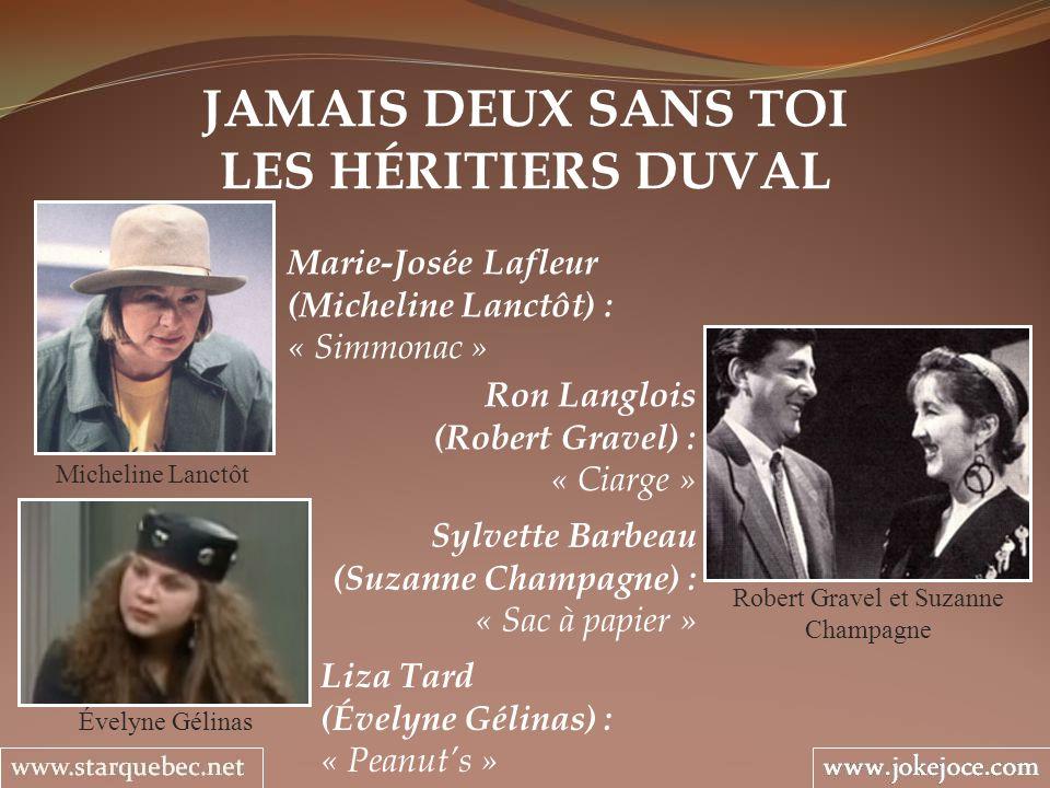 JAMAIS DEUX SANS TOI LES HÉRITIERS DUVAL Micheline Lanctôt Sylvette Barbeau (Suzanne Champagne) : « Sac à papier » Ron Langlois (Robert Gravel) : « Ci