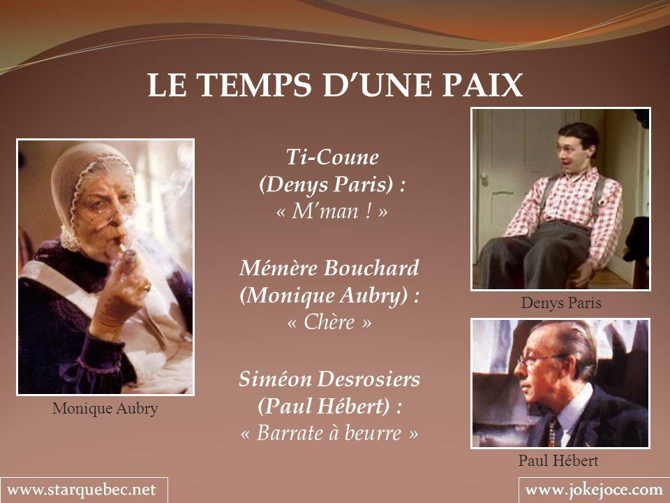 LE TEMPS DUNE PAIX Denys Paris Mémère Bouchard (Monique Aubry) : « Chère » Monique Aubry Ti-Coune (Denys Paris) : « Mman ! » Paul Hébert Siméon Desros