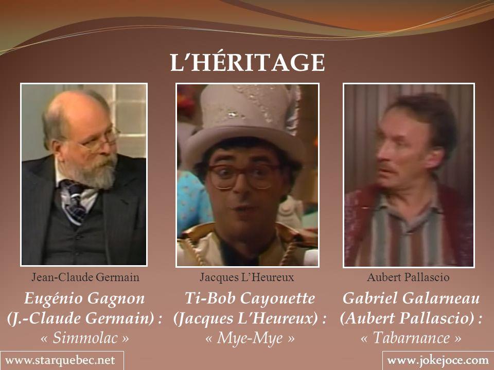 LHÉRITAGE Gabriel Galarneau (Aubert Pallascio) : « Tabarnance » Aubert Pallascio Eugénio Gagnon (J.-Claude Germain) : « Simmolac » Jean-Claude Germain
