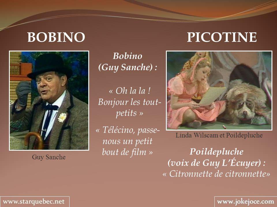 BOBINO « Oh la la ! Bonjour les tout- petits » « Télécino, passe- nous un petit bout de film » Guy Sanche PICOTINE Linda Wilscam et Poildepluche Poild
