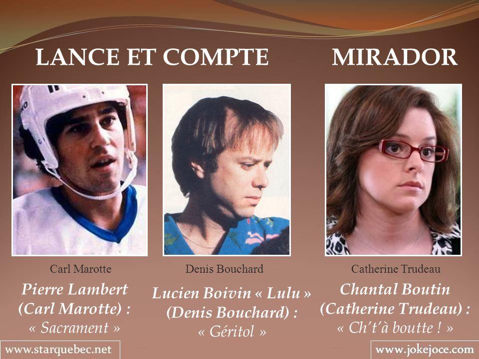 LANCE ET COMPTE Catherine Trudeau Pierre Lambert (Carl Marotte) : « Sacrament » Chantal Boutin (Catherine Trudeau) : « Chtà boutte ! » MIRADOR Carl Ma