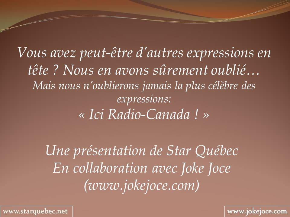 Une présentation de Star Québec En collaboration avec Joke Joce (www.jokejoce.com) Vous avez peut-être dautres expressions en tête ? Nous en avons sûr
