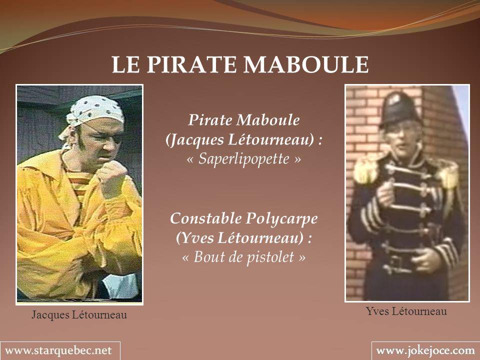 LE PIRATE MABOULE Yves Létourneau Constable Polycarpe (Yves Létourneau) : « Bout de pistolet » Jacques Létourneau Pirate Maboule (Jacques Létourneau)