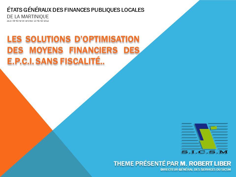 ÉTATS GÉNÉRAUX DES FINANCES PUBLIQUES LOCALES DE LA MARTINIQUE Jeudi 09 février et vendredi 10 février 2012 THEME PRÉSENTÉ PAR M.