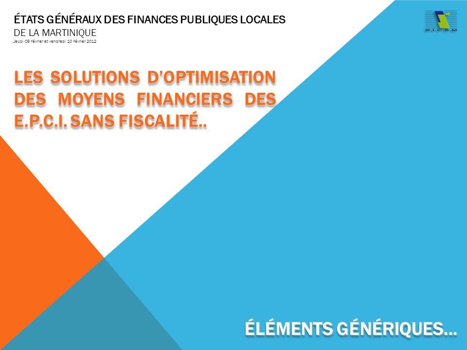 ÉTATS GÉNÉRAUX DES FINANCES PUBLIQUES LOCALES DE LA MARTINIQUE Jeudi 09 février et vendredi 10 février 2012 ÉLÉMENTS GÉNÉRIQUES...