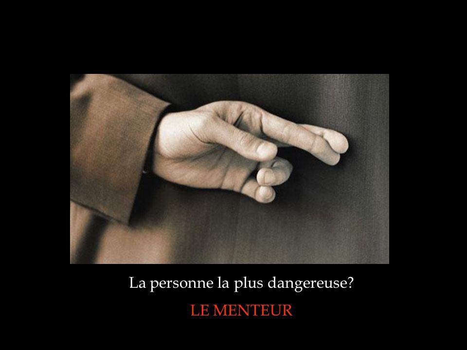 La personne la plus dangereuse? LE MENTEUR