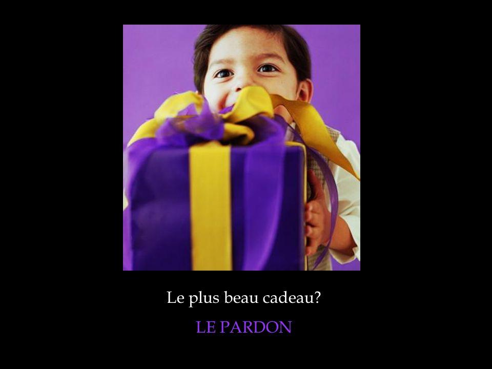 Le plus beau cadeau? LE PARDON