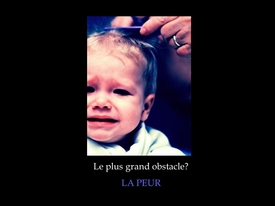 Le plus grand obstacle LA PEUR