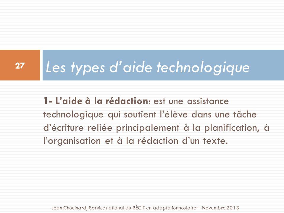 1- Laide à la rédaction: est une assistance technologique qui soutient lélève dans une tâche décriture reliée principalement à la planification, à lorganisation et à la rédaction dun texte.