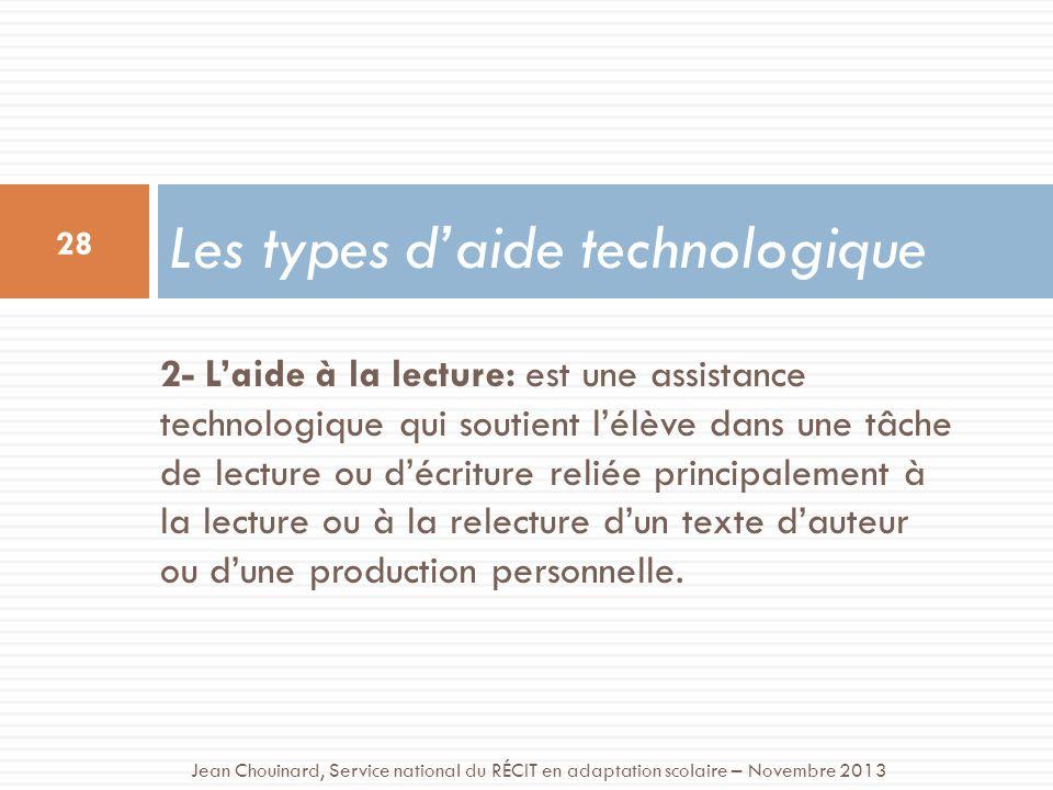 2- Laide à la lecture: est une assistance technologique qui soutient lélève dans une tâche de lecture ou décriture reliée principalement à la lecture ou à la relecture dun texte dauteur ou dune production personnelle.