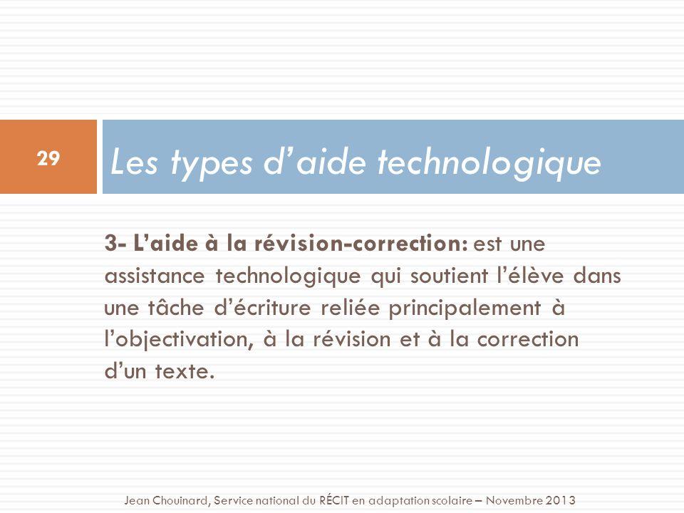 3- Laide à la révision-correction: est une assistance technologique qui soutient lélève dans une tâche décriture reliée principalement à lobjectivatio