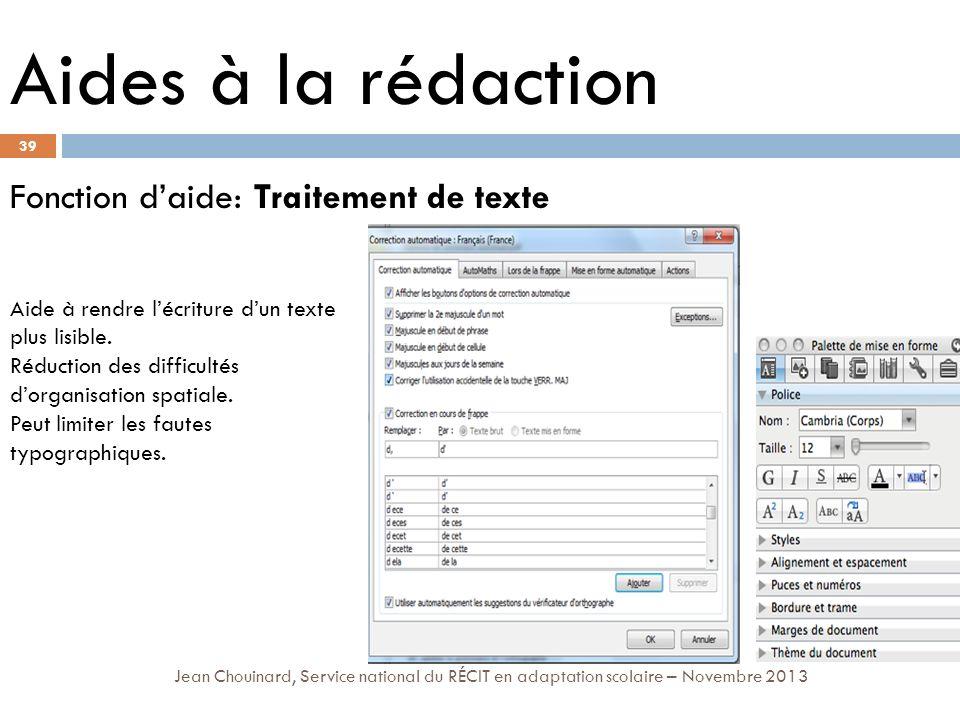 39 Jean Chouinard, Service national du RÉCIT en adaptation scolaire – Novembre 2013 Aides à la rédaction Fonction daide: Traitement de texte Aide à rendre lécriture dun texte plus lisible.
