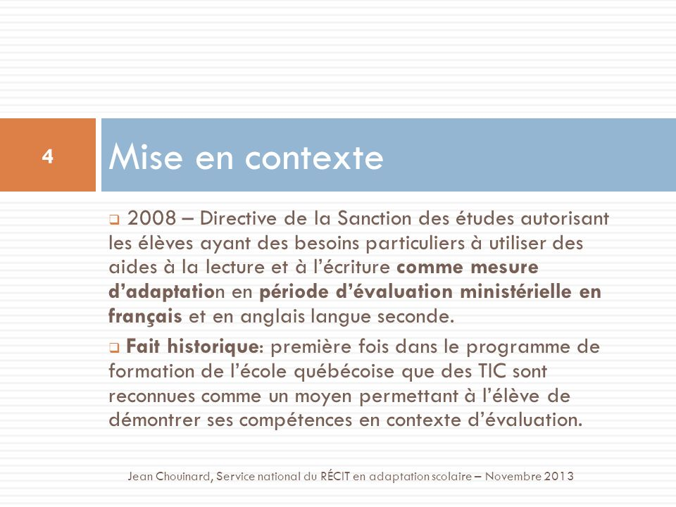 2008 – Directive de la Sanction des études autorisant les élèves ayant des besoins particuliers à utiliser des aides à la lecture et à lécriture comme mesure dadaptation en période dévaluation ministérielle en français et en anglais langue seconde.