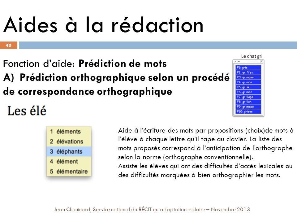 40 Jean Chouinard, Service national du RÉCIT en adaptation scolaire – Novembre 2013 Aides à la rédaction Fonction daide: Prédiction de mots A)Prédicti
