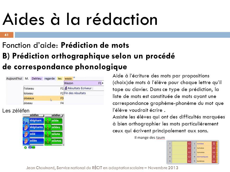 41 Jean Chouinard, Service national du RÉCIT en adaptation scolaire – Novembre 2013 Aides à la rédaction Fonction daide: Prédiction de mots B) Prédict