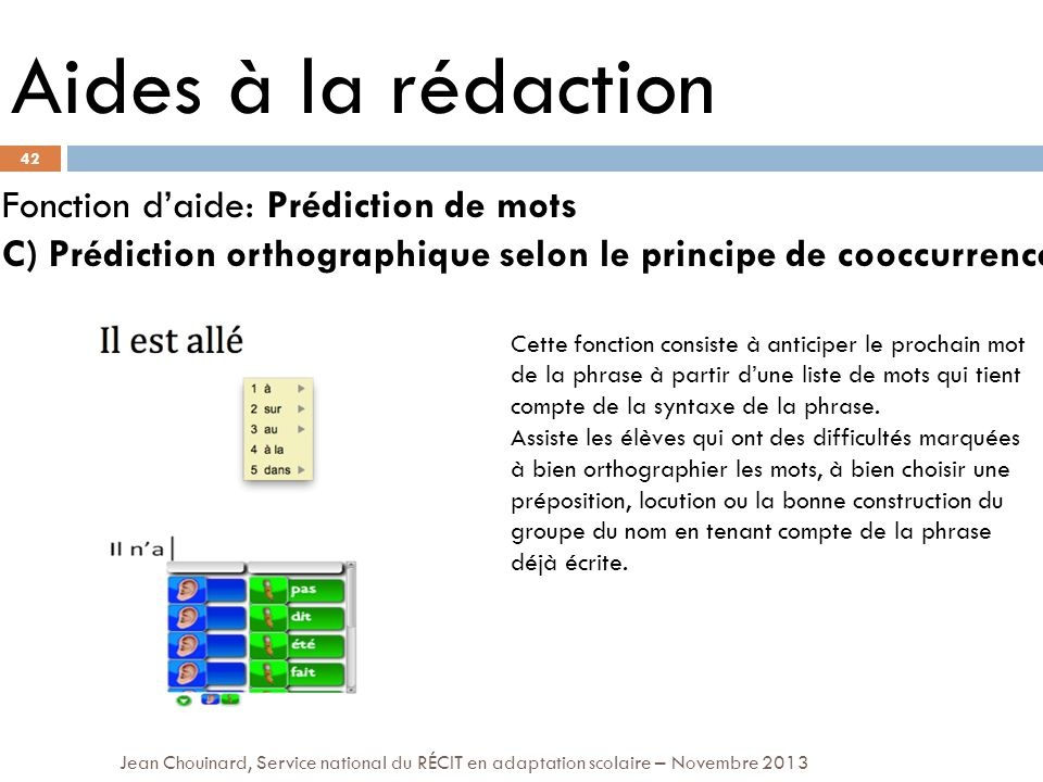 42 Jean Chouinard, Service national du RÉCIT en adaptation scolaire – Novembre 2013 Aides à la rédaction Fonction daide: Prédiction de mots C) Prédict