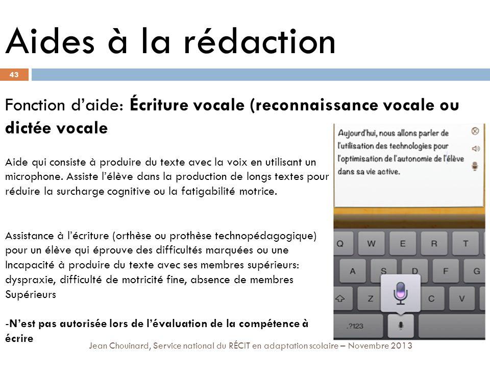43 Jean Chouinard, Service national du RÉCIT en adaptation scolaire – Novembre 2013 Aides à la rédaction Fonction daide: Écriture vocale (reconnaissan