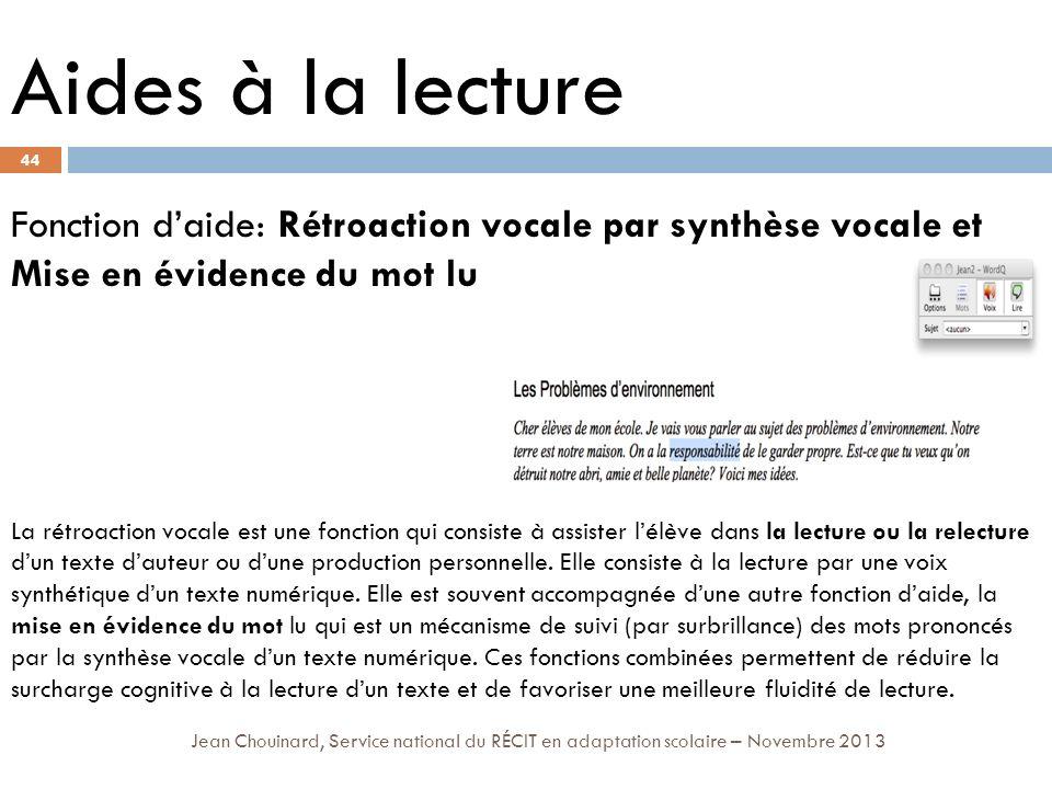 44 Jean Chouinard, Service national du RÉCIT en adaptation scolaire – Novembre 2013 Aides à la lecture Fonction daide: Rétroaction vocale par synthèse