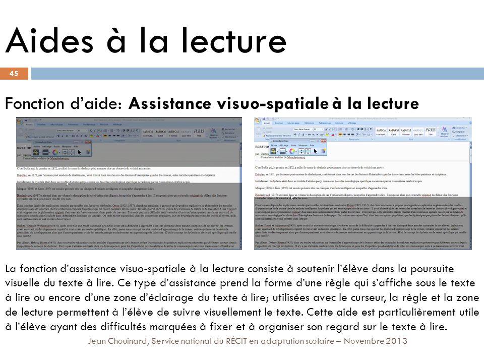 45 Jean Chouinard, Service national du RÉCIT en adaptation scolaire – Novembre 2013 Aides à la lecture Fonction daide: Assistance visuo-spatiale à la