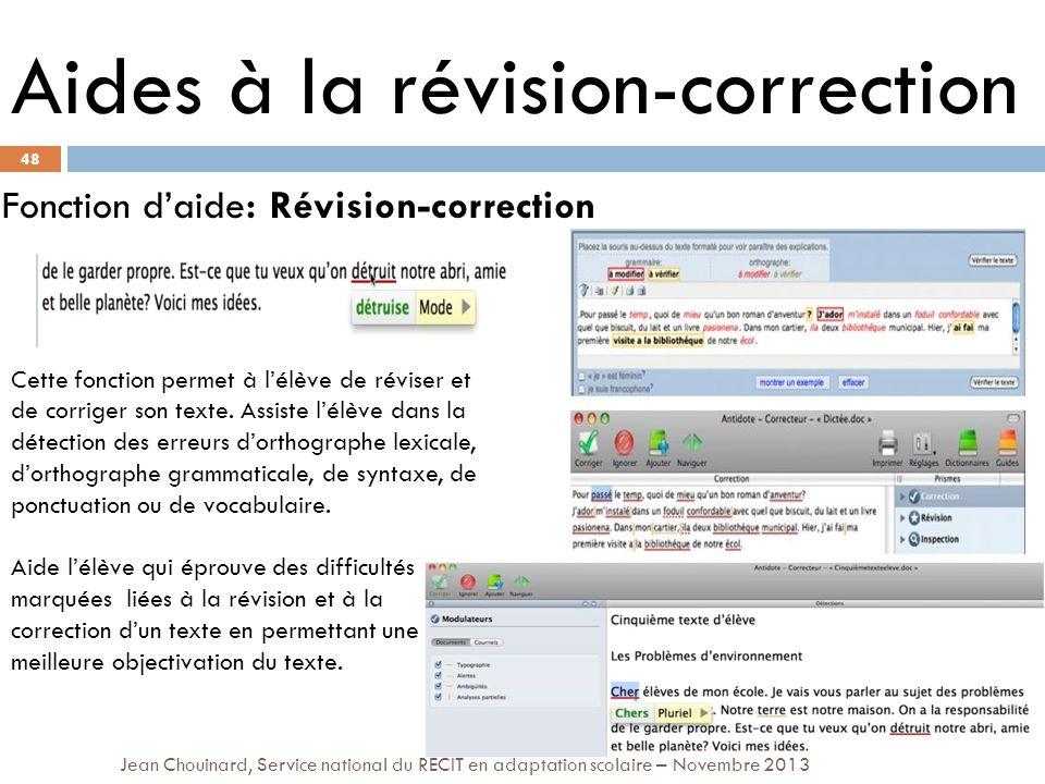 48 Jean Chouinard, Service national du RÉCIT en adaptation scolaire – Novembre 2013 Aides à la révision-correction Fonction daide: Révision-correction