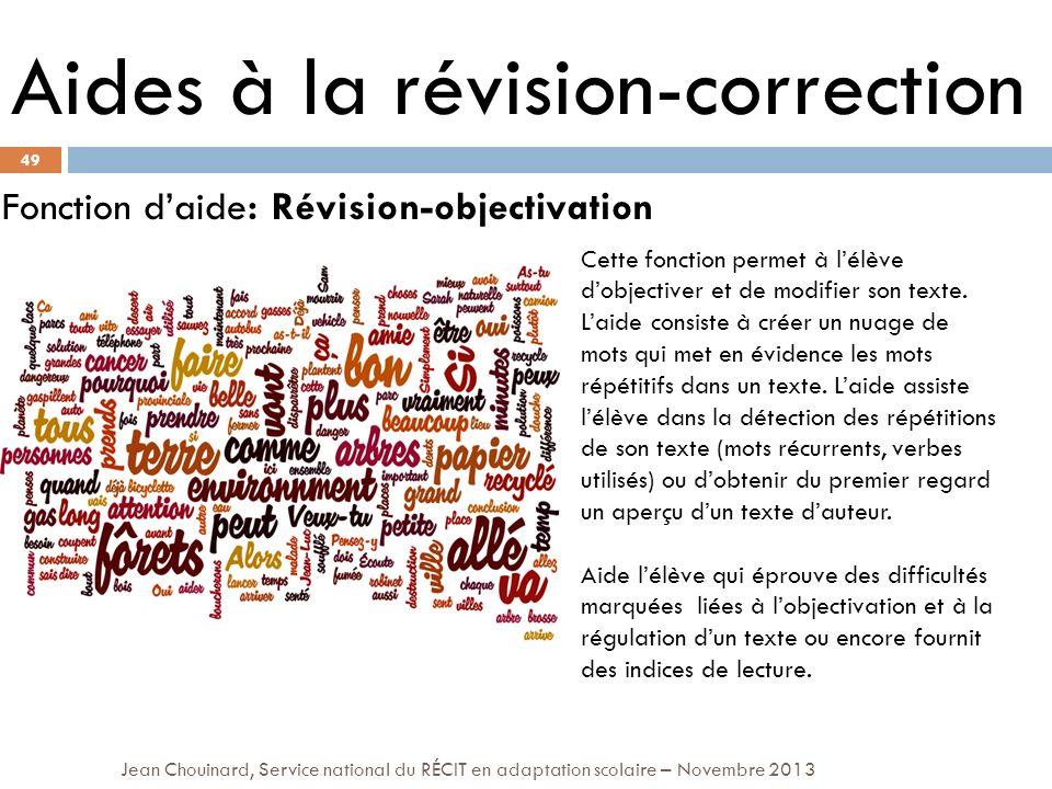 49 Jean Chouinard, Service national du RÉCIT en adaptation scolaire – Novembre 2013 Aides à la révision-correction Fonction daide: Révision-objectivat