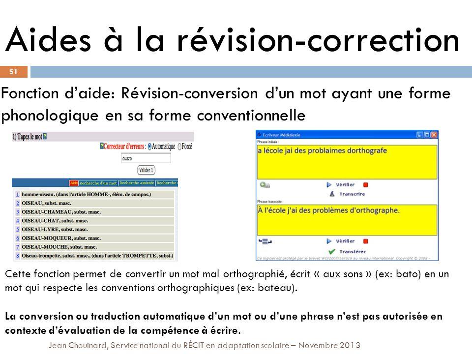 51 Jean Chouinard, Service national du RÉCIT en adaptation scolaire – Novembre 2013 Aides à la révision-correction Fonction daide: Révision-conversion