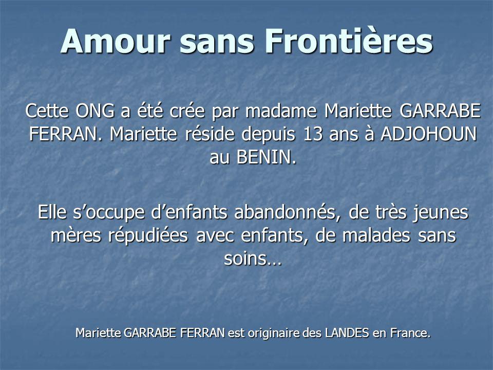 Amour sans Frontières Cette ONG a été crée par madame Mariette GARRABE FERRAN.