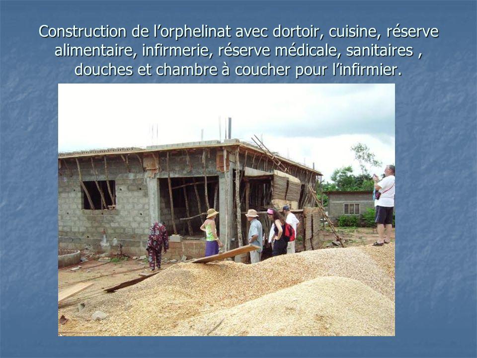 Construction de lorphelinat avec dortoir, cuisine, réserve alimentaire, infirmerie, réserve médicale, sanitaires, douches et chambre à coucher pour linfirmier.