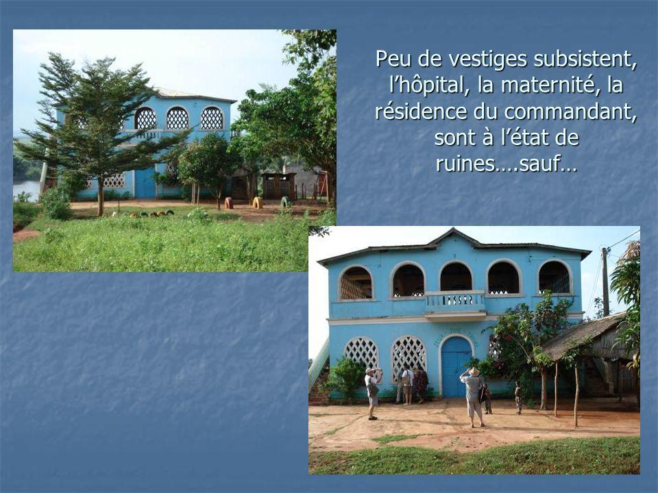 Peu de vestiges subsistent, lhôpital, la maternité, la résidence du commandant, sont à létat de ruines….sauf…