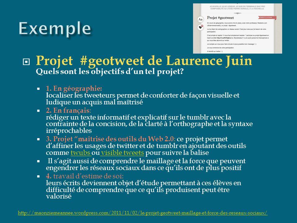 Projet #geotweet de Laurence Juin Quels sont les objectifs dun tel projet? 1. En géographie: l ocaliser les tweeteurs permet de conforter de façon vis
