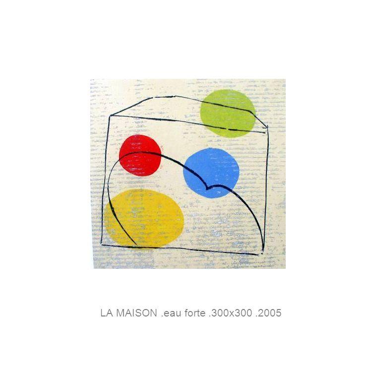LA MAISON.eau forte.300x300.2005