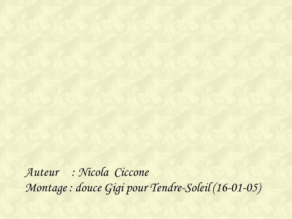 Auteur : Nicola Ciccone Montage : douce Gigi pour Tendre-Soleil (16-01-05)