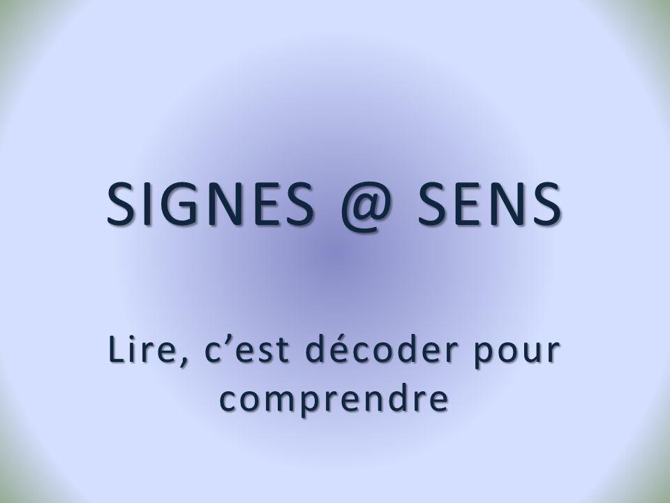 SIGNES @ SENS Lire, cest décoder pour comprendre