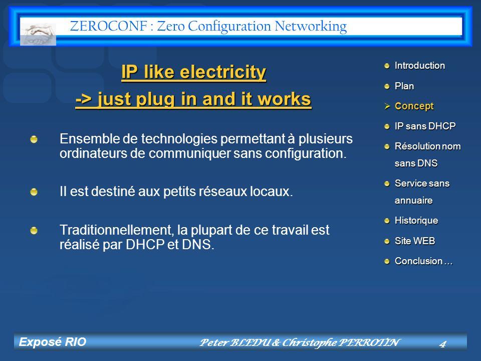 Exposé RIO Peter BLEDU & Christophe PERROTIN15 Historique Dans les années 1980 : câblage propriétaire LocalTalk entre Macs Mai 2002: Apple annonce Rendezvous leur solution Zeroconf compatible IP.