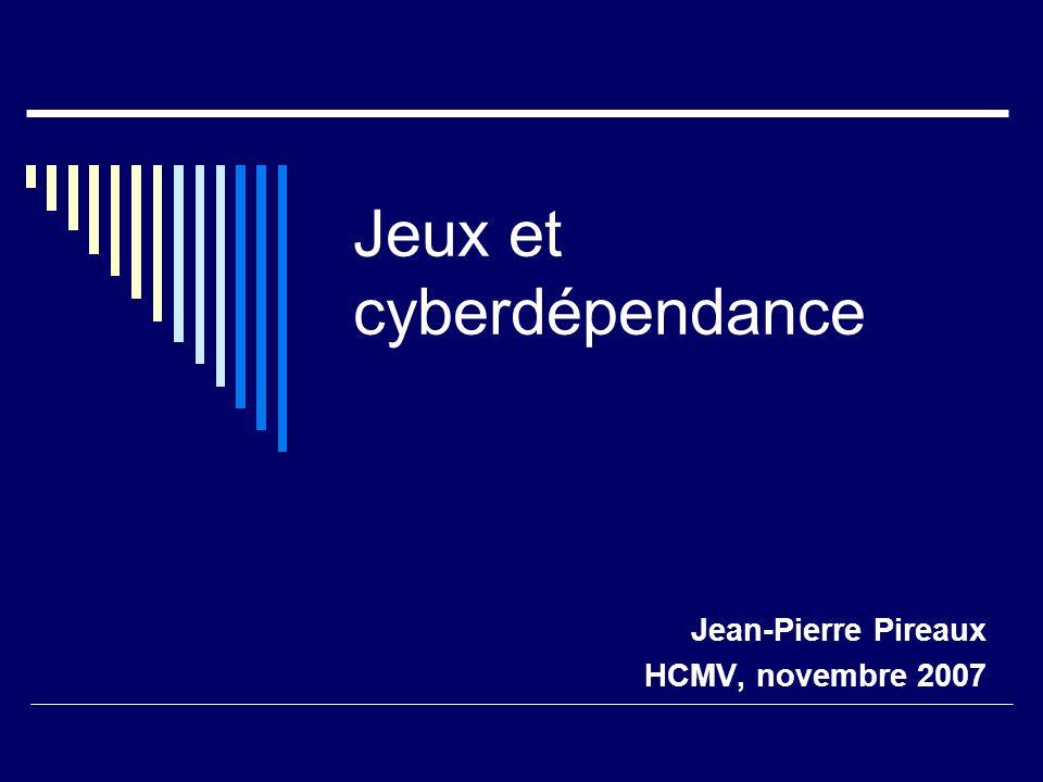 Jeux et cyberdépendance Jean-Pierre Pireaux HCMV, novembre 2007