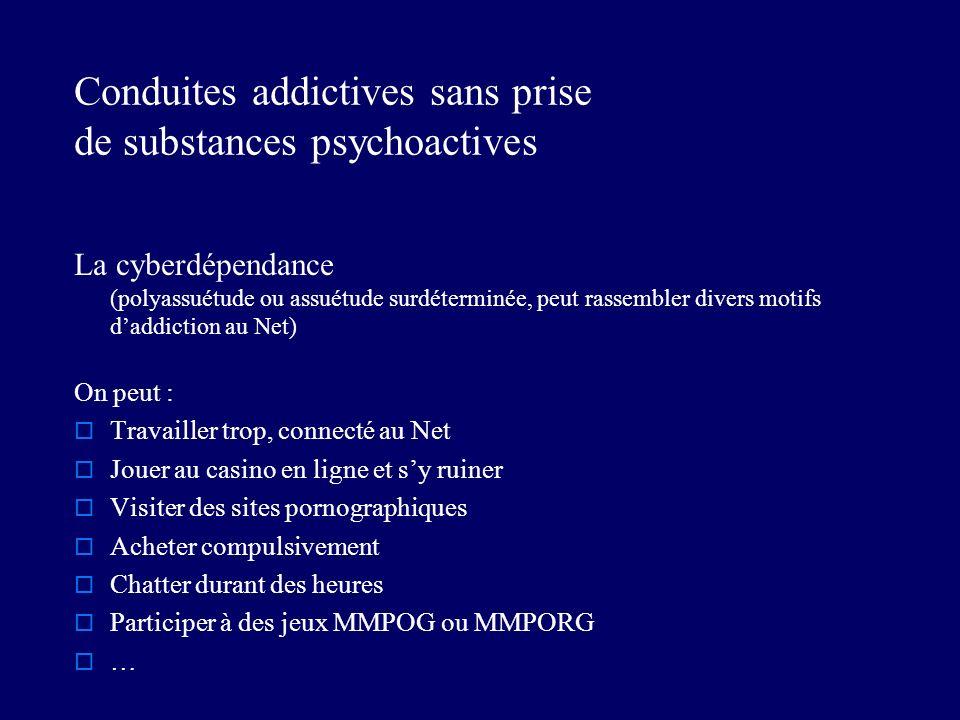 Conduites addictives sans prise de substances psychoactives La cyberdépendance (polyassuétude ou assuétude surdéterminée, peut rassembler divers motif
