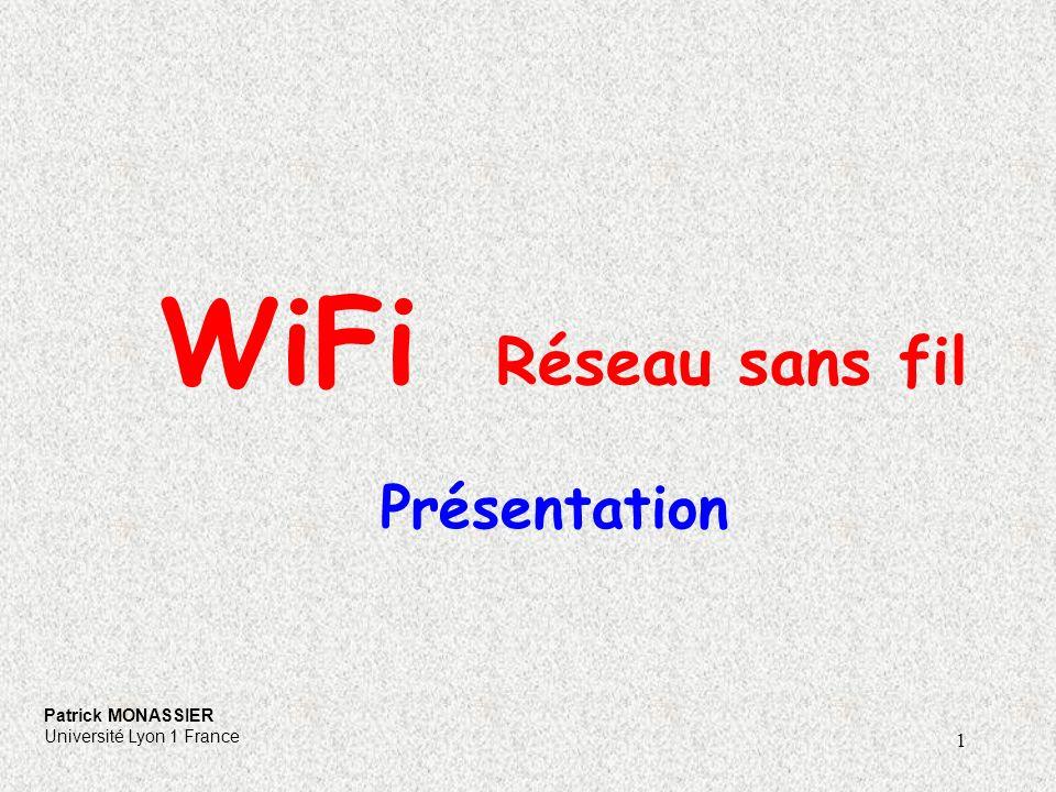 1 WiFi Réseau sans fil Présentation Patrick MONASSIER Université Lyon 1 France