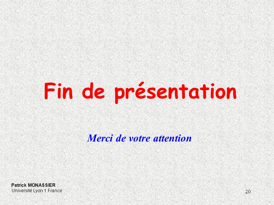 20 Fin de présentation Merci de votre attention Patrick MONASSIER Université Lyon 1 France