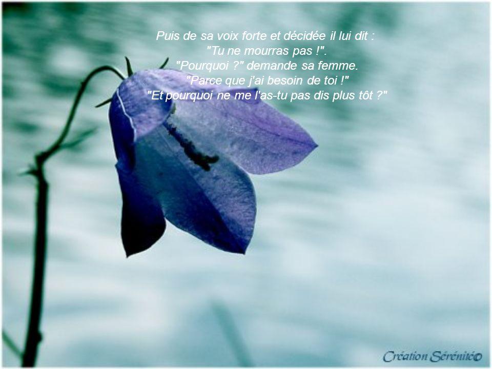 Puis de sa voix forte et décidée il lui dit : Tu ne mourras pas ! .