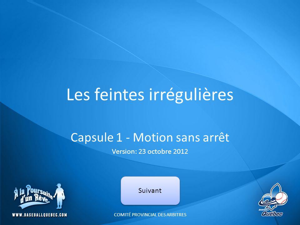Les feintes irrégulières Capsule 1 - Motion sans arrêt Version: 23 octobre 2012 COMITÉ PROVINCIAL DES ARBITRES Suivant