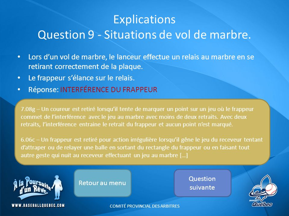 Explications Question 9 - Situations de vol de marbre. Lors dun vol de marbre, le lanceur effectue un relais au marbre en se retirant correctement de