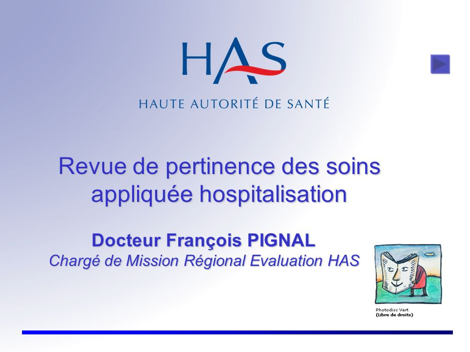 Revue de pertinence des soins appliquée hospitalisation Docteur François PIGNAL Chargé de Mission Régional Evaluation HAS