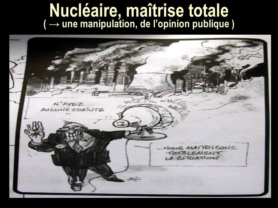 Nucléaire, maîtrise totale ( une manipulation, de lopinion publique )
