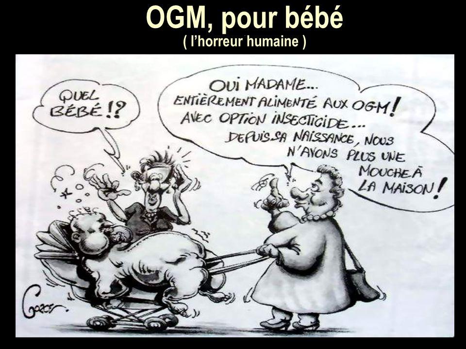 OGM, pour bébé. ( lhorreur humaine )